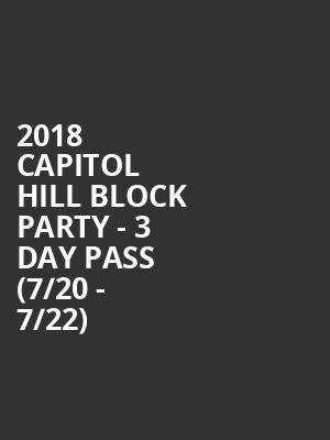 2018 Capitol Hill Block Party - 3 Day Pass (7/20 - 7/22) at Capitol Hill Block Party Festival Grounds