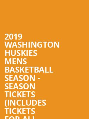 2019 Washington Huskies Mens Basketball Season - Season Tickets (Includes Tickets for all Home Games) at Alaska Airlines Arena