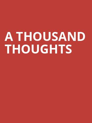 A Thousand Thoughts at Moore Theatre
