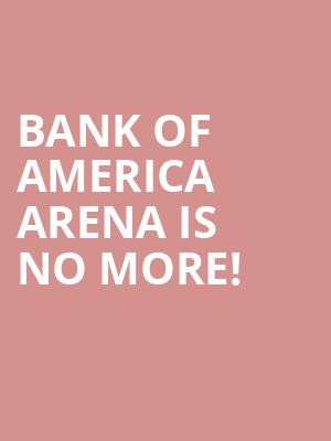Bank of America Arena is no more