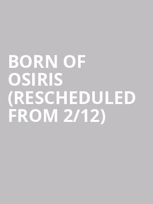 Born of Osiris (Rescheduled from 2/12) at El Corazon