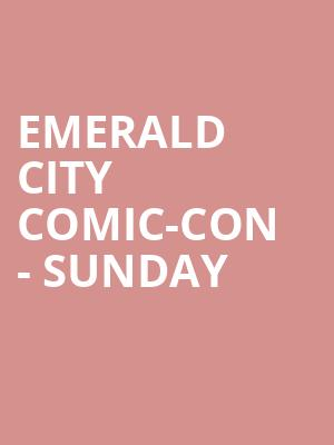 Emerald City Comic-Con - Sunday at Washington State Convention Center