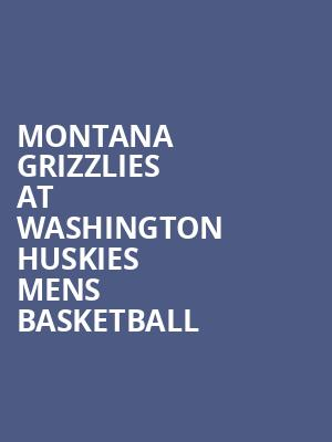 Montana Grizzlies at Washington Huskies Mens Basketball at Alaska Airlines Arena