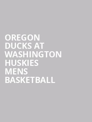 Oregon Ducks at Washington Huskies Mens Basketball at Alaska Airlines Arena