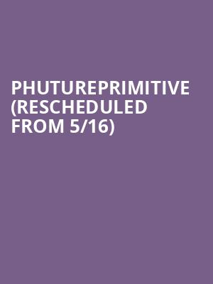 Phutureprimitive (Rescheduled from 5/16) at Nectar Lounge