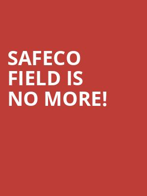 Safeco Field is no more