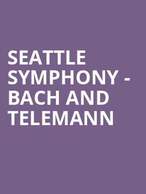 Seattle Symphony - Bach and Telemann at Benaroya Hall