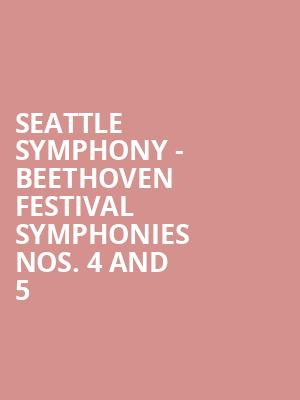 Seattle Symphony - Beethoven Festival Symphonies Nos. 4 and 5 at Benaroya Hall