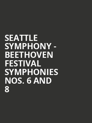 Seattle Symphony - Beethoven Festival Symphonies Nos. 6 and 8 at Benaroya Hall