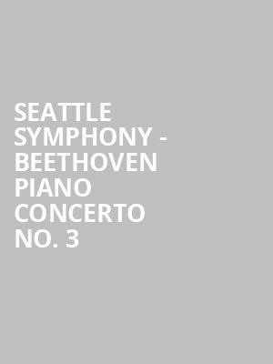 Seattle Symphony - Beethoven Piano Concerto No. 3 at Benaroya Hall