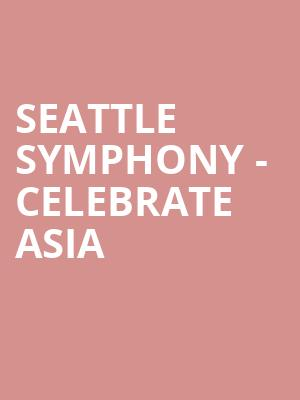Seattle Symphony - Celebrate Asia at Benaroya Hall