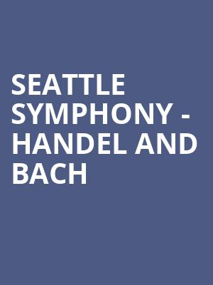 Seattle Symphony - Handel and Bach at Benaroya Hall