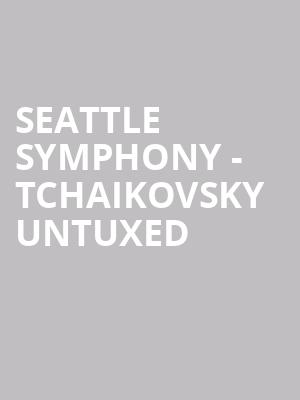 Seattle Symphony - Tchaikovsky Untuxed at Benaroya Hall