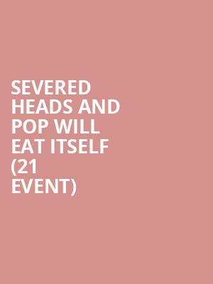 Severed Heads and Pop Will Eat Itself (21+ Event) at El Corazon