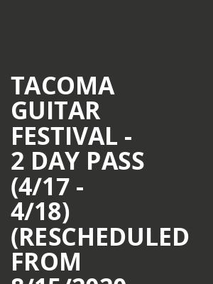 Tacoma Guitar Festival - 2 Day Pass (4/17 - 4/18) (Rescheduled from 8/15/2020 - 8/16/2020) at Tacoma Dome