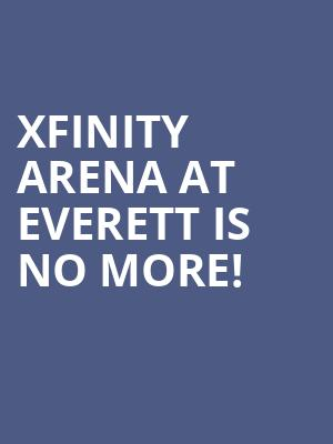 XFinity Arena at Everett is no more