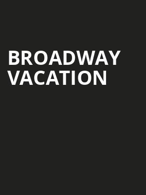 Broadway Vacation, 5th Avenue Theatre, Seattle